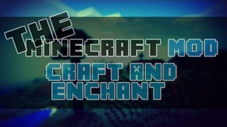 Craft and Enchant мод для Minecraft 1.6.2/1.5.2/1.4.7