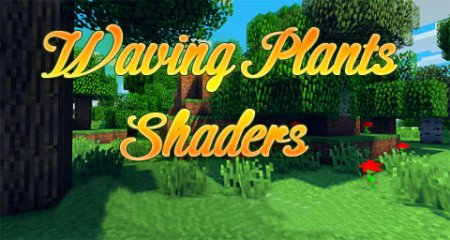 Waving Plants Shaders мод для Minecraft 1.6.2/1.5.2/1.5.1